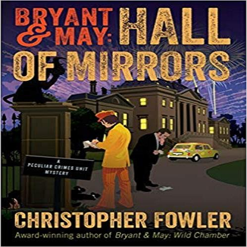 Bryant & May: Hall of Mirrors: A Peculiar Crimes Unit Mystery ( Peculiar Crimes Unit #15 )