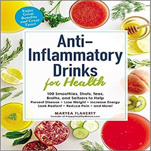 Anti-Inflammatory Drinks for Health: 100 Smoothies, Shots, Teas, Broths, and Seltzers to