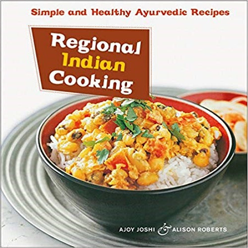 Regional Indian CookingRegional Indian Cooking: Simple and Healthy Ayurvedic Recipes