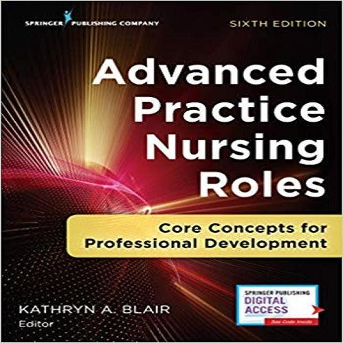 Advanced Practice Nursing Roles, Sixth Edition: Core Concepts for Professional
