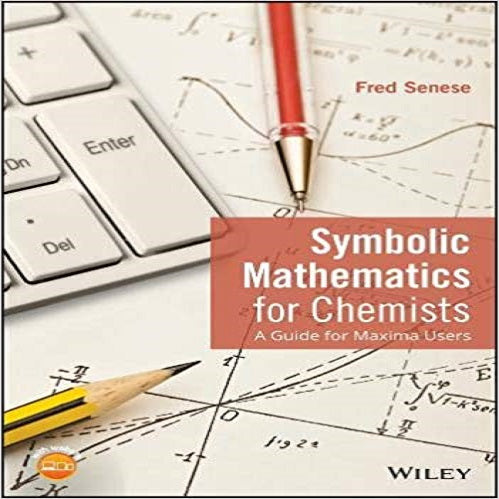 Symbolic Mathematics for Chemists: A Guide for Maxima Users (1ST ed.)