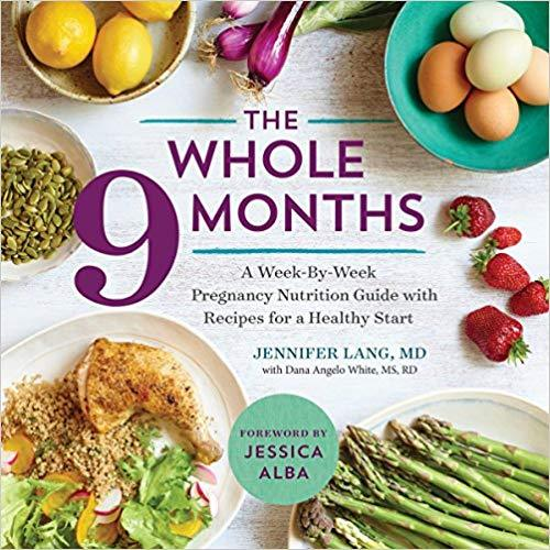 The Whole 9 Months: A Week-By-Week Pregnancy Nutrition Guide with Recipes