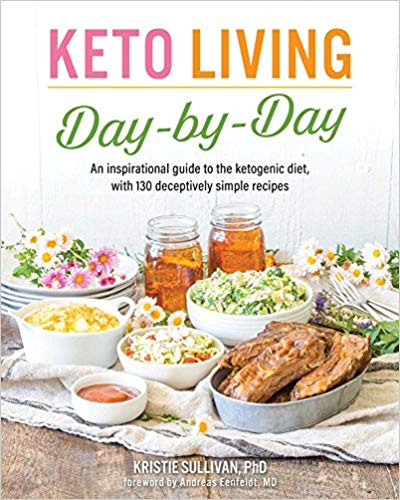Keto Living Day by Day: An Inspirational Guide to the Ketogenic Diet, with 130 Deceptively