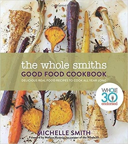 The Whole Smiths Good Food Cookbook: Whole30 Endorsed, Delicious Real Food Recipes