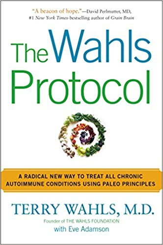 The Wahls Protocol: A Radical New Way to Treat All Chronic Autoimmune Conditions Using