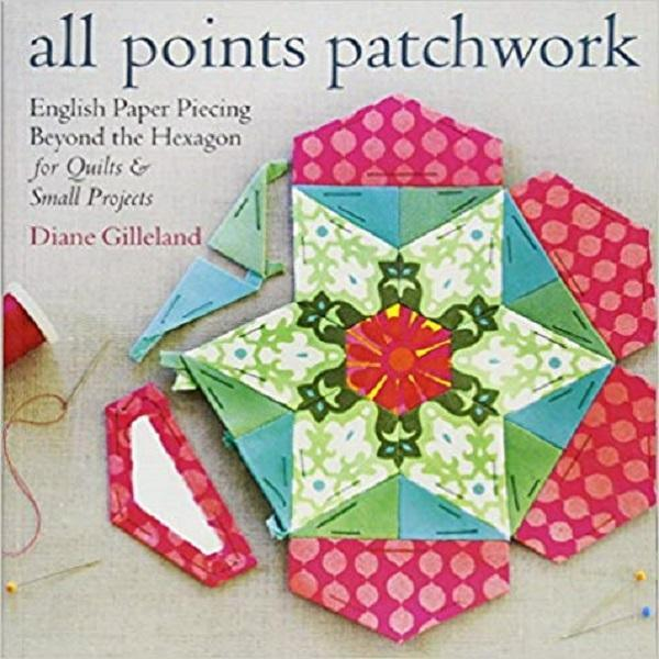 All Points Patchwork: English Paper Piecing Beyond the Hexagon for Quilts and Small Proje