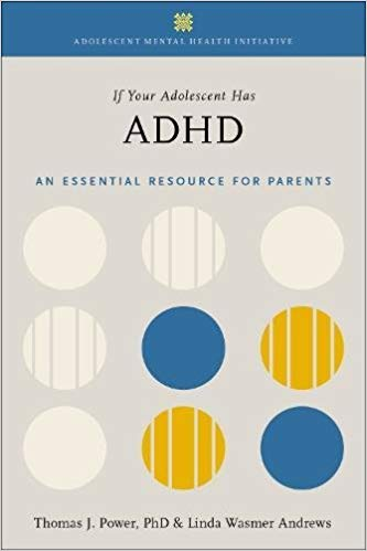 If Your Adolescent Has ADHD: An Essential Resource for Parents (Adolescent Mental Health