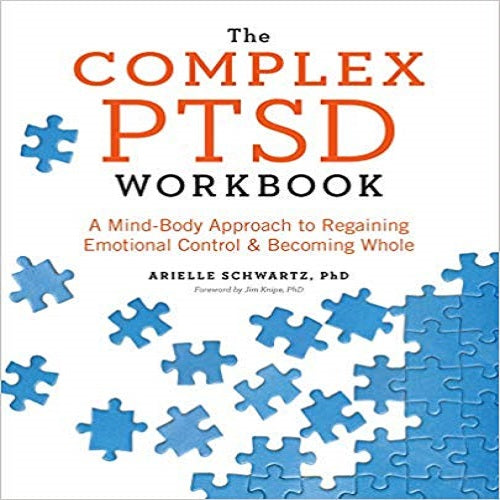 The Complex PTSD: A Mind-Body Approach to Regaining Emotional Control & Becoming