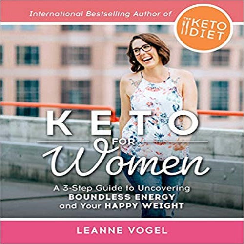 Keto for Women: 3-step Guide to Uncovering Boundless Energy and Your Happy Weight