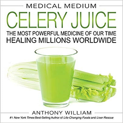 Medical Medium Celery Juice: The Most Powerful Medicine of Our Time Healing Millions