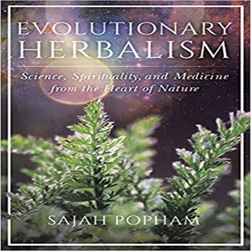 Evolutionary Herbalism: Science, Medicine, and Spirituality from the Heart of Nature