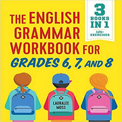The English Grammar Workbook for Grades 6, 7, and 8: 125+ Simple Exercises to Improve