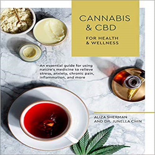 Cannabis and CBD for Health and Wellness: An Essential Guide for Using Nature's Medicine