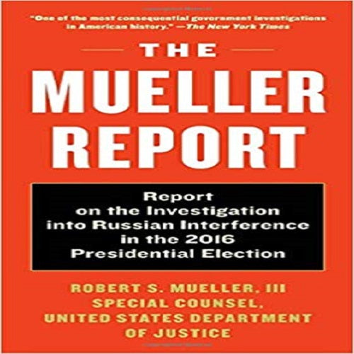 The Mueller Report: Report on the Investigation Into Russian Interference in the 2016