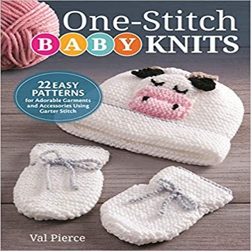 One-Stitch Baby Knits: 22 Easy Patterns for Adorable Garments and Accessories Using Gar