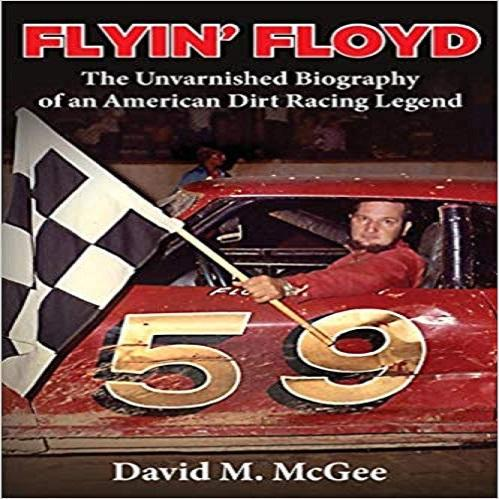 Flyin' Floyd - The Unvarnished Biography of an American Dirt Racing Legend