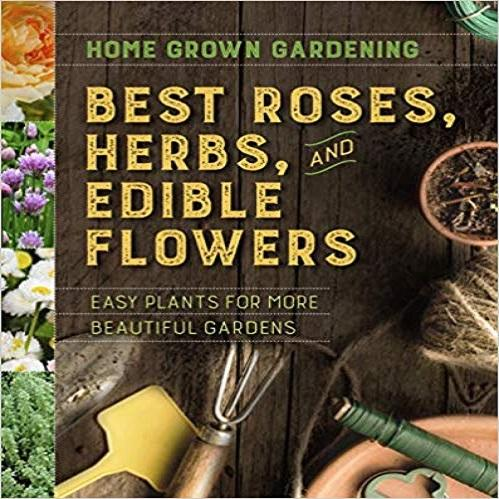 Best Roses, Herbs, and Edible Flowers: Easy Plants for More Beautiful Gardens