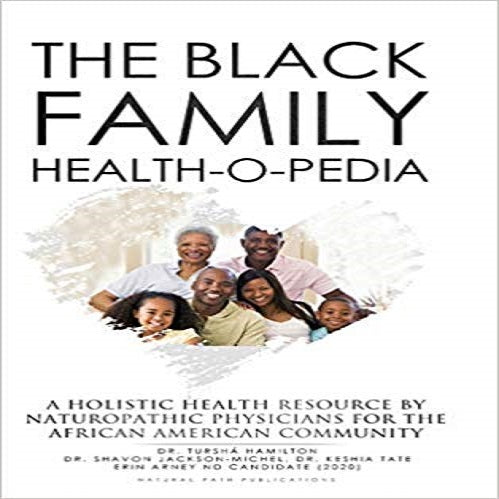 The Black Family Health-O-Pedia: A Holistic Health Resouce By Naturopathic Physicians