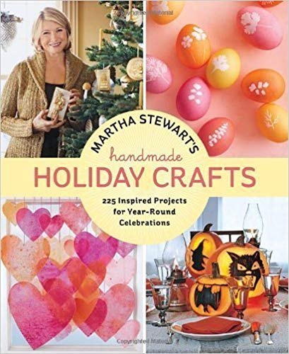 Martha Stewart's Handmade Holiday Crafts: 225 Inspired Projects for Year-Round Celebrati