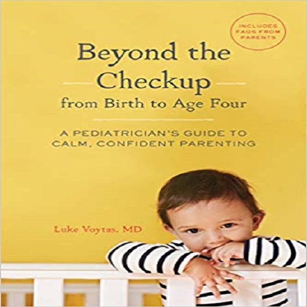 Beyond the Checkup from Birth to Age Four: A Pediatrician's Guide to Calm, Confident Pare
