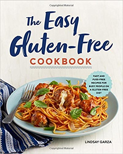 The Easy Gluten-Free Cookbook: Fast and Fuss-Free Recipes for Busy People on a Gluten-Fr