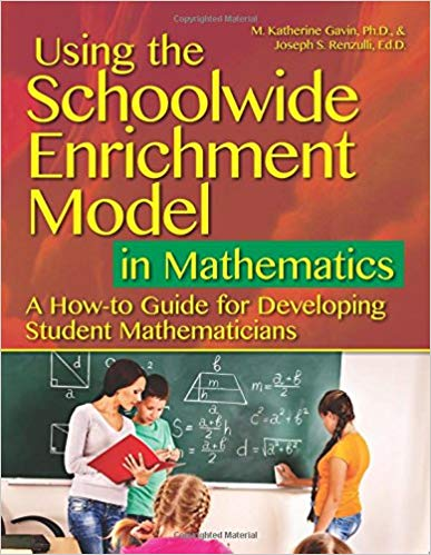 Using the Schoolwide Enrichment Model in Mathematics: A How-To Guide for Developing