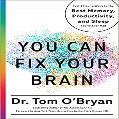 You Can Fix Your Brain: Just 1 Hour a Week to the Best Memory, Productivity, and Sleep
