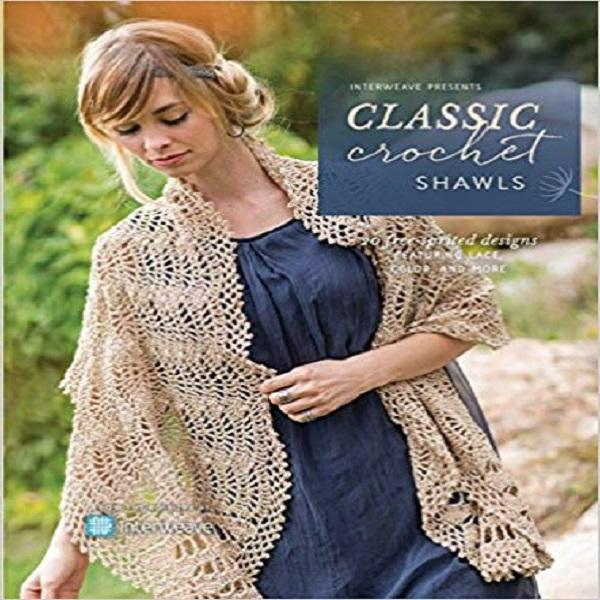Interweave Presents Classic Crochet Shawls: 20 Free-Spirited Designs Featuring Lace, Color