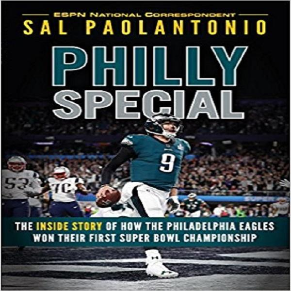 Philly Special: The Inside Story of How the Philadelphia Eagles Won Their First Super Bowl