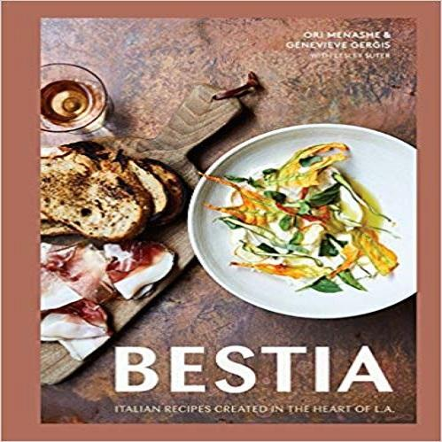Bestia: Italian Recipes Created in the Heart of L.A.