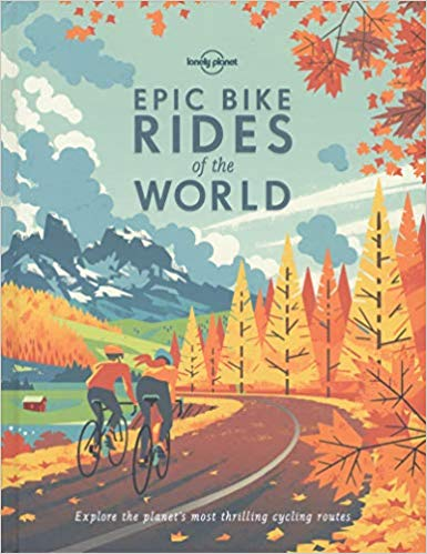Epic Bike Rides of the World ( Lonely Planet ) (1ST ed.)