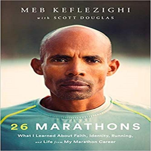 26 Marathons: What I Learned About Faith, Identity, Running, and Life from My Marathon