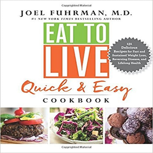 Eat to Live Quick and Easy Cookbook: 131 Delicious Recipes for Fast and Sustained Weight