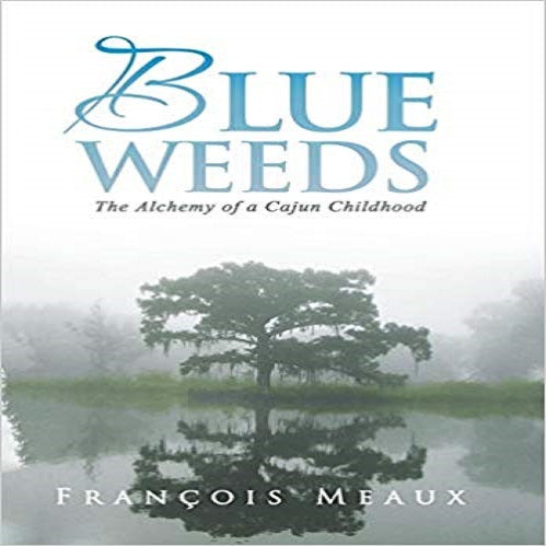 Blue Weeds: The Alchemy of a Cajun Childhood