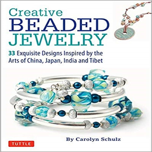 Creative Beaded Jewelry: 33 Exquisite Designs Inspired by the Arts of China, Japan, India