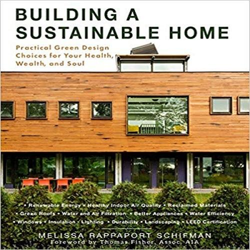 Building a Sustainable Home: Practical Green Design Choices for Your Health, Wealth, and