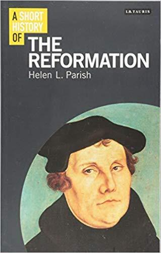 A Short History of the Reformation ( I.B. Tauris Short Histories )
