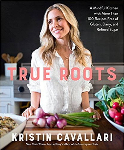 True Roots: A Mindful Kitchen with More Than 100 Recipes Free of Gluten, Dairy, and Refin