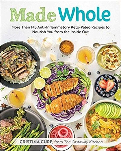 Made Whole: More Than 145 Anti-lnflammatory Keto-Paleo Recipes to Nourish You from