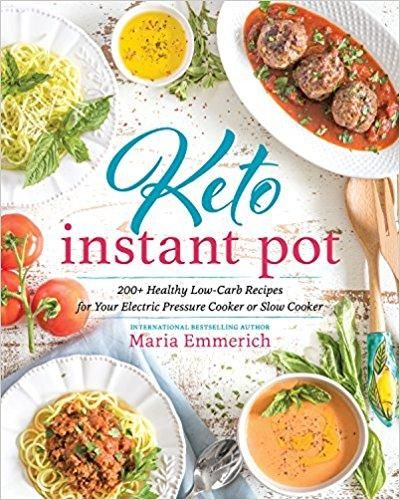 Keto Instant Pot: 200+ Healthy Low-Carb Recipes for Your Electric Pressure Cooker or Slow