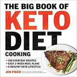 The Big Book of Ketogenic Diet Cooking:200 Everyday Recipes and Easy 2-Week Meal Plans
