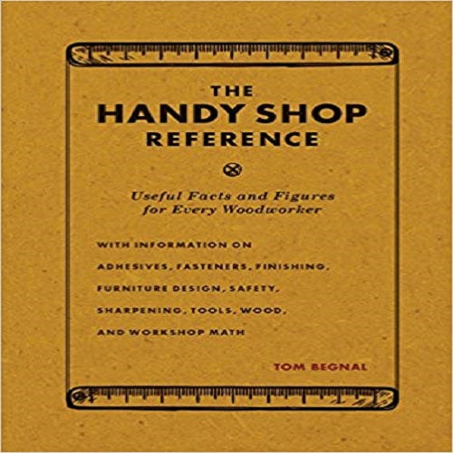 The Handy Shop Reference: Useful Facts and Figures for Every Woodworker