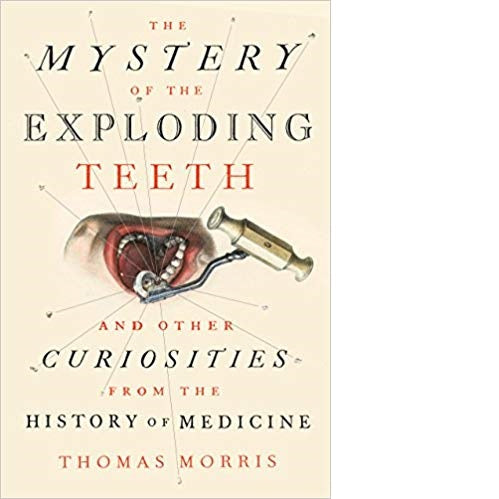 The Mystery of the Exploding Teeth: And Other Curiosities from the History of Medicine
