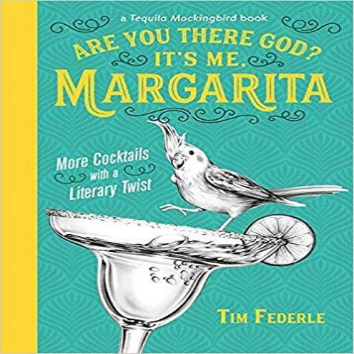 Are You There God? It's Me, Margarita: More Cocktails with a Literary Twist (A Tequila Moc