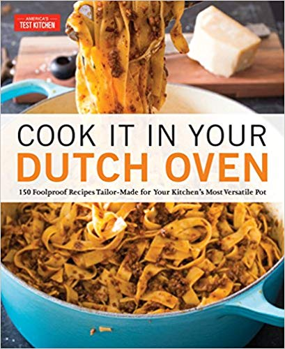 Cook It in Your Dutch Oven: 150 Foolproof Recipes Tailor-Made for Your Kitchen's Most