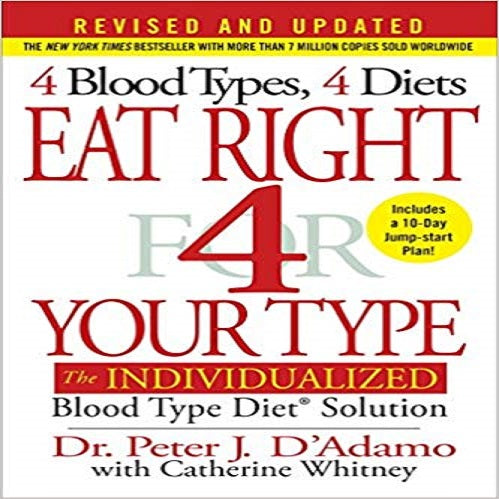 Eat Right 4 Your Type (Revised and Updated):The Individualized Blood Type Diet® Solution