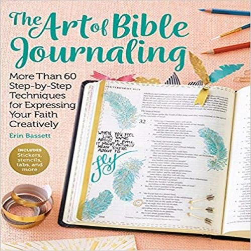 The Art of Bible Journaling: More Than 60 Step-by-Step Techniques for Expressing Your Fait