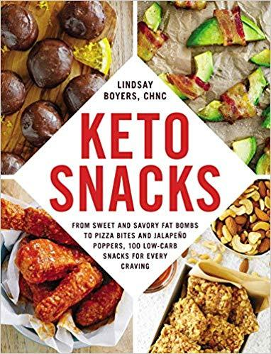 Keto Snacks: From Sweet and Savory Fat Bombs to Pizza Bites and Jalapeño Poppers, 100