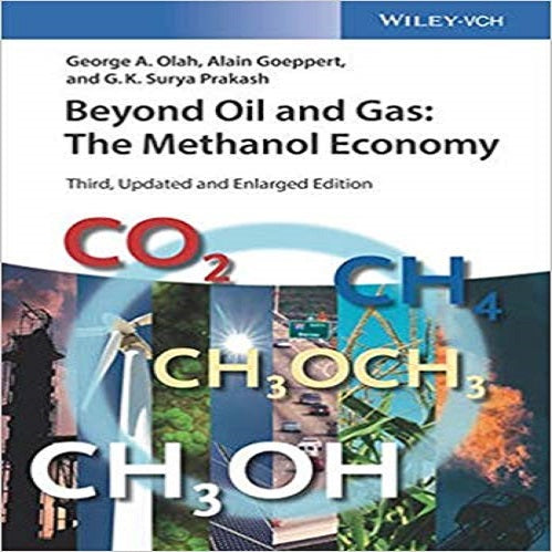 Beyond Oil and Gas: The Methanol Economy (3RD ed.)