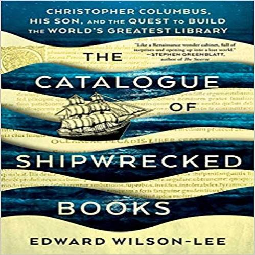 The Catalogue of Shipwrecked Books: Christopher Columbus, His Son, and the Quest to